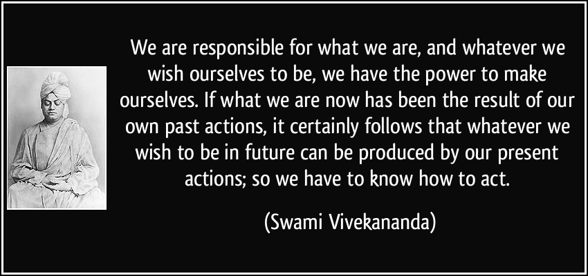 quote-we-are-responsible-for-what-we-are-and-whatever-we-wish-ourselves-to-be-we-have-the-power-to-make-swami-vivekananda-354641