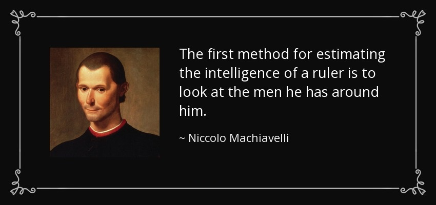 quote-the-first-method-for-estimating-the-intelligence-of-a-ruler-is-to-look-at-the-men-he-niccolo-machiavelli-18-29-14